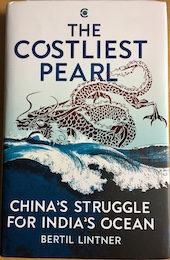 The Costliest Pearl: China's Struggle for India's Ocean (South Asia Edition