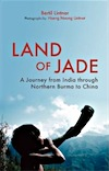 Land of Jade: A Journey from India through Northern Burma to China by Bertil Lintner